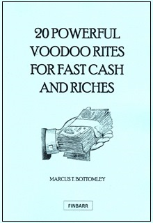 20 POWERFUL VOODOO RITES FOR FAST CASH AND RICHES By Marcus T Bottomley