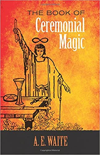The Book of Ceremonial Magic By A. E. Waite