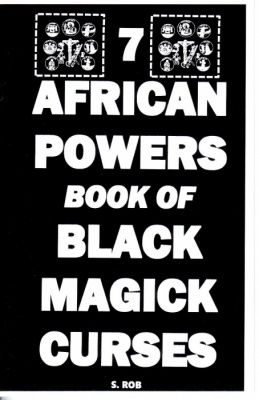 7 African Powers Book of Black Magick Curses by S Rob