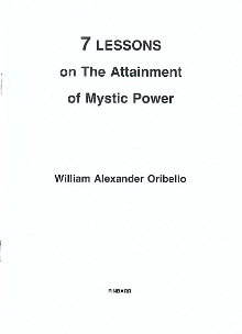 7 Lessons on the Attainment of Mystic Power By William Alexander Oribello