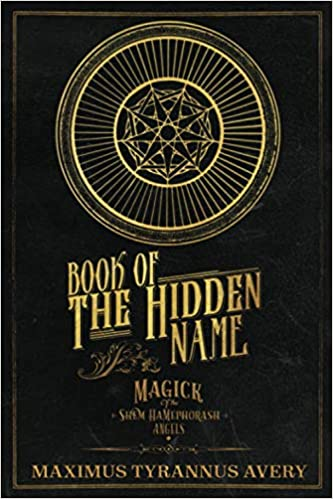 Book of the Hidden Name - Magick of the Shem HaMephorash Angels By Maximus Tyrannus Avery