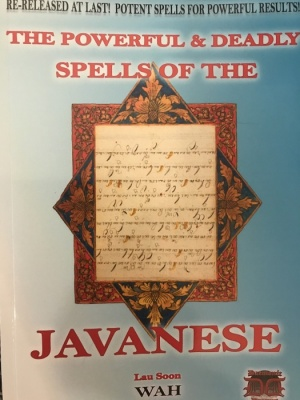 The Powerful & Deadly Spells of the Javanese by Lau Soon Wah (New Edition)