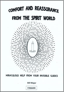 Comfort and Reassurance From The Spirit World By Bill Major