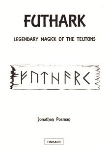 FUTHARK: Legendary Magick of The Teutons By J. Posman