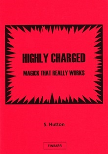 Highly-Charged Magick That Really Works By S Hutton