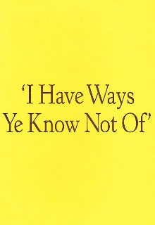 I Have Ways Ye Know Not Of by S. B. Dyson