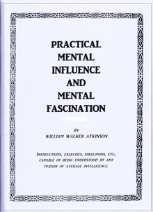 Practical Mental Influence & Mental Fascination By William Atkinson