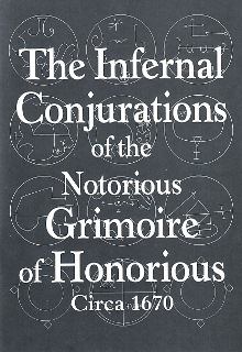 The Infernal Conjurations of the Notorious Grimoire of Honorious