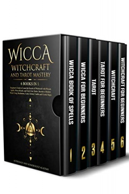 Wicca Witchcraft and Tarot Mastery: 6 Books in 1 By Astrology and Numerology Academy