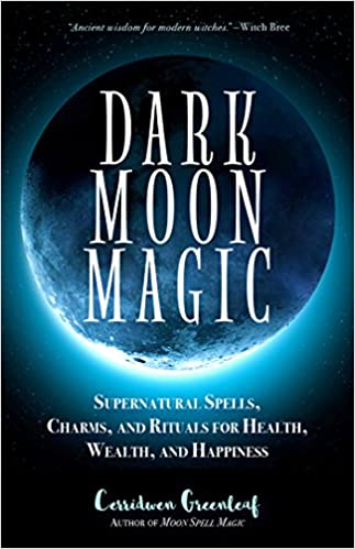 Dark Moon Magic By Cerridwen Greenleaf