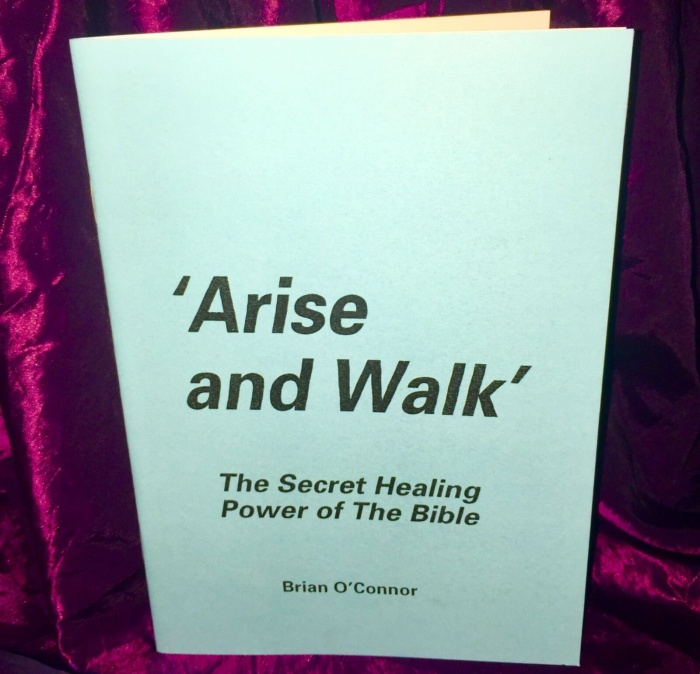 'ARISE AND WALK' The Secret Healing Power of The Bible by Brian O'Connor