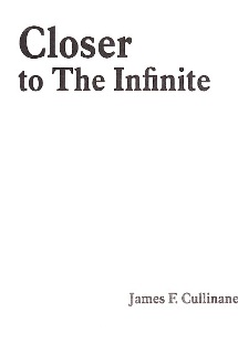 Closer to the Infinite By James F. Cullinan