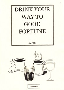 Drink Your Way To Good Fortune By S. Rob