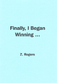 FINALLY I BEGAN WINNING By Z. Rogers
