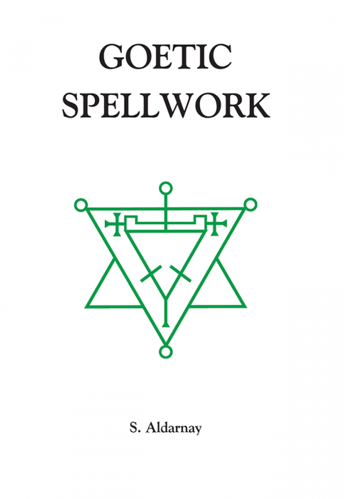 Goetic Spellwork by S Aldarnay