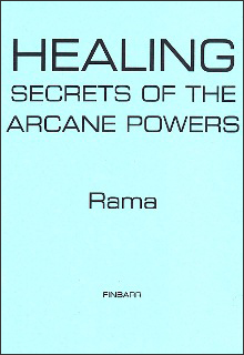HEALING SECRETS OF THE ARCANE POWERS By Rama