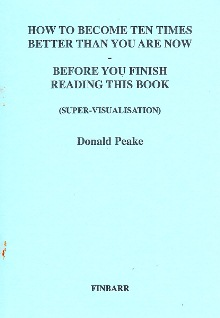 HOW TO BECOME TEN TIMES BETTER THAN YOU ARE NOW By Donald I. Peake