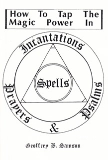 How to Tap the Magic Power of Incantations, Spells, Prayers & Psalms by Geoffrey H. Samson