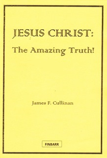 Jesus Christ -  the Amazing Truth by James F. Cullinan
