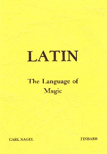LATIN: The Language of Magic By Carl Nagel