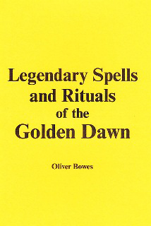 Legendary Spells and Rituals of The Golden Dawn by Oliver Bowes