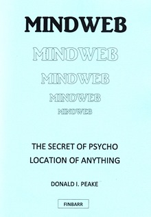 MINDWEB The Secret Of Psycho Location Of Anything By Donald I. Peake