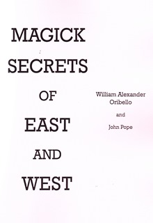 Magick Secrets of the East and West by William Oribello and John Pope