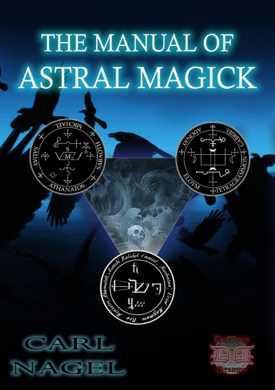 THE MANUAL OF ASTRAL MAGICK By Carl Nagel