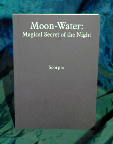 Moon-Water: Magickal Secrets of the Night by Scorpio
