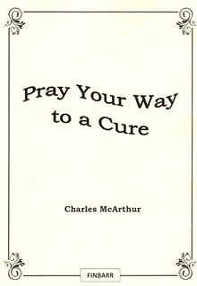 PRAY YOUR WAY TO A CURE By Charles McArthur