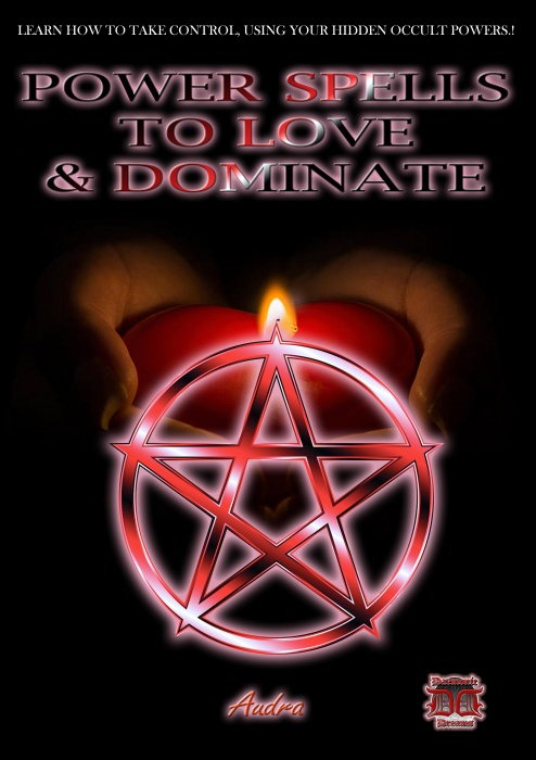Power Spells to Love and Dominate by Audra