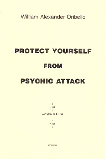 Protect Yourself From Psychic Attack By William Alexander Oribello