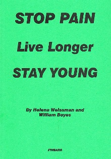 STOP PAIN Live Longer Stay Young By Helena Weissman & William Boye