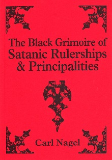THE BLACK GRIMOIRE OF SATANIC RULERSHIPS & PRINCIPALITIES By Carl Nagel
