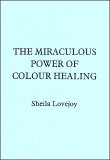 THE MIRACULOUS POWER OF COLOUR HEALING by Sheila Lovejoy