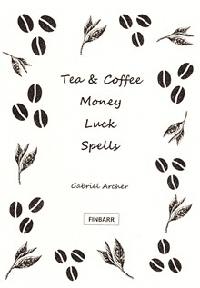 Tea & Coffee Money Luck Spells By Gabriel Archer