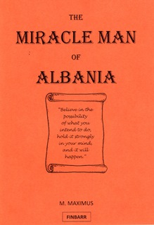 The Miracle Man of Albania By M. Maximus