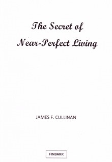 The Secret of Near-Perfect Living By James F. Cullinan