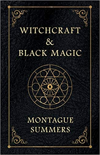 Witchcraft and Black Magic By Montague Summers