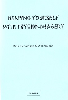 Helping Yourself With Psycho-Imagery By Kate Richardson & William Van