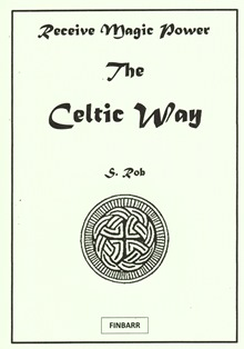 Receive Magic Power – The Celtic Way By S. Rob