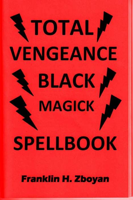 Total Vengeance Black Magick Spellbook by Franklin H. Zboyan